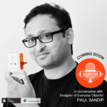 Podcast : Audio Gyan  In conversation with PAUL SANDIP  | Designer of Everyday Objects